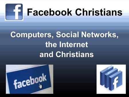 Facebook Christians Computers, Social Networks, the Internet and Christians.