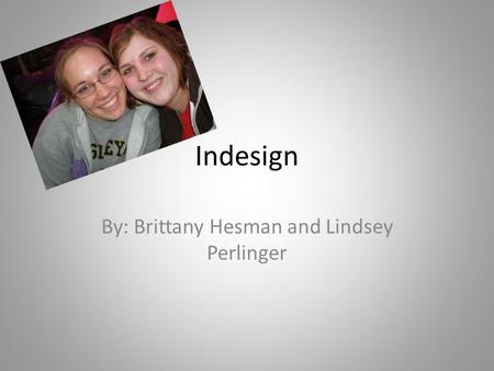 Indesign By: Brittany Hesman and Lindsey Perlinger.
