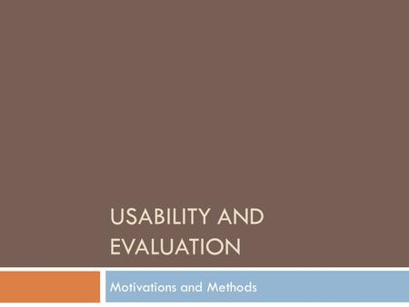 USABILITY AND EVALUATION Motivations and Methods.