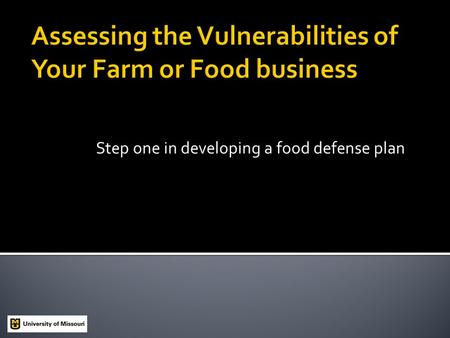 Step one in developing a food defense plan.  Production Agriculture  Food Processing  Retail Food Sales.