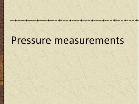 Pressure measurements. INTRODUCTION Absolute pressure = Pgage + Patm. Atmospheric pressure = 100 KP a =14.7 Psi =1 0.2 m H 2 o =760 mm H g =760 torr.