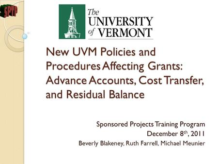 New UVM Policies and Procedures Affecting Grants: Advance Accounts, Cost Transfer, and Residual Balance Sponsored Projects Training Program December 8.