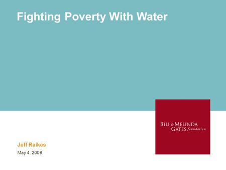 Fighting Poverty With Water Jeff Raikes May 4, 2009.
