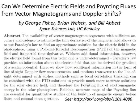 Can We Determine Electric Fields and Poynting Fluxes from Vector Magnetograms and Doppler Shifts? by George Fisher, Brian Welsch, and Bill Abbett Space.