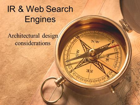 IR & Web Search Engines Architectural design considerations.