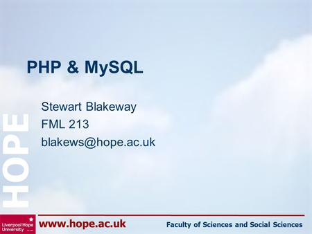 Faculty of Sciences and Social Sciences HOPE PHP & MySQL Stewart Blakeway FML 213