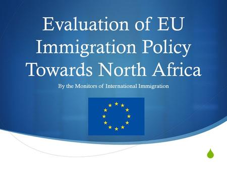  Evaluation of EU Immigration Policy Towards North Africa By the Monitors of International Immigration.