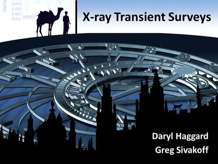X-ray Transient Surveys Daryl Haggard Greg Sivakoff.