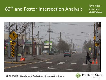 80 th and Foster Intersection Analysis Kevin Hace Chris Hass Matt Palmer CE 410/510: Bicycle and Pedestrian Engineering Design.