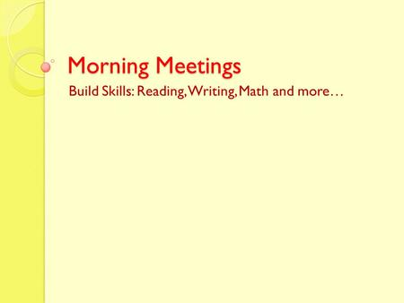 Morning Meetings Build Skills: Reading, Writing, Math and more…