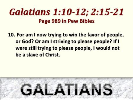 Galatians 1:10-12; 2:15-21 Page 989 in Pew Bibles