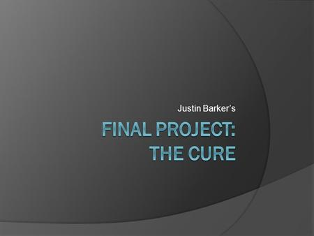 Justin Barker's. Why I Chose The Cure  They're the band that got me heavily into music  They're one of the world's most well- known bands  Because.