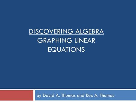 DISCOVERING ALGEBRA GRAPHING LINEAR EQUATIONS by David A. Thomas and Rex A. Thomas.