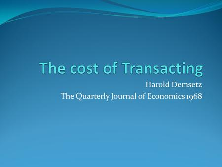 Harold Demsetz The Quarterly Journal of Economics 1968.