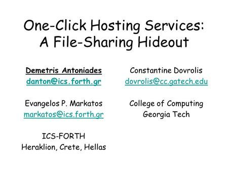 One-Click Hosting Services: A File-Sharing Hideout Demetris Antoniades Evangelos P. Markatos ICS-FORTH Heraklion,