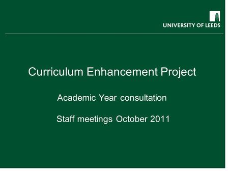 Curriculum Enhancement Project Academic Year consultation Staff meetings October 2011.