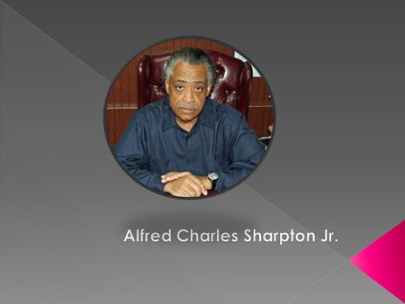  Al Sharpton was born on October 3, 1954 in Brooklyn, New York.  His parents are Alfred Charles Sharpton Sr. and Ada Sharpton  He is known as an African.