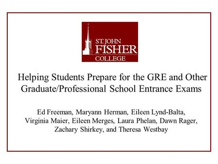 Helping Students Prepare for the GRE and Other Graduate/Professional School Entrance Exams Ed Freeman, Maryann Herman, Eileen Lynd-Balta, Virginia Maier,