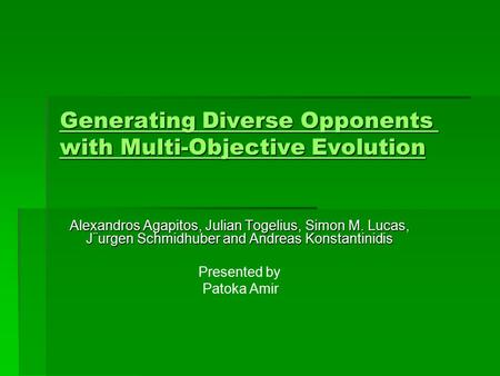 Generating Diverse Opponents with Multi-Objective Evolution Generating Diverse Opponents with Multi-Objective Evolution Alexandros Agapitos, Julian Togelius,