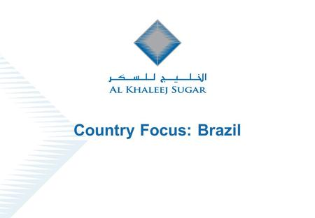 Country Focus: Brazil. Al Khaleej Sugar Co. L.L.C.