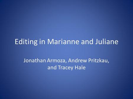 Editing in Marianne and Juliane Jonathan Armoza, Andrew Pritzkau, and Tracey Hale.