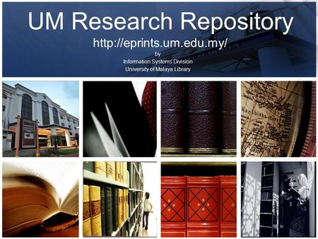 By Information Systems Division University of Malaya Library UM Research Repository