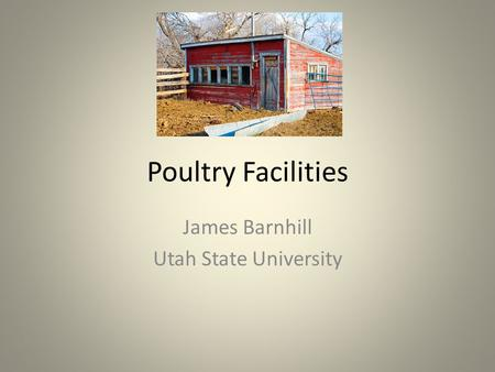 Poultry Facilities James Barnhill Utah State University.