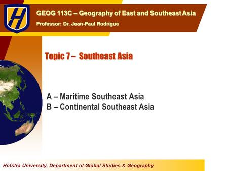 Hofstra University, Department of Global Studies & Geography GEOG 113C – Geography of East <strong>and</strong> Southeast Asia Professor: Dr. Jean-Paul Rodrigue Topic 7.