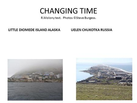 CHANGING TIME R.Molony text. Photos ©Steve Burgess. LITTLE DIOMEDE ISLAND ALASKAUELEN CHUKOTKA RUSSIA.