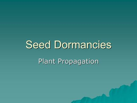 "Seed Dormancies Plant Propagation. Seed Terminology  Viable: the seed has a ""living"" embryo and is capable of germinating.  Germination test: The percentage."