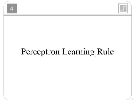 4 1 Perceptron Learning Rule. 4 2 Learning Rules Learning Rules : A procedure for modifying the weights and biases of a network. Learning Rules : Supervised.