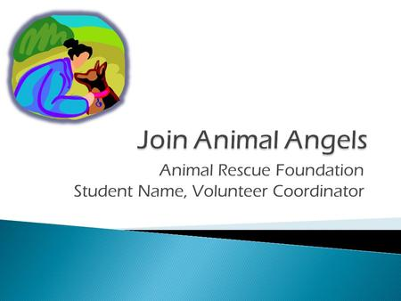 Animal Rescue Foundation Student Name, Volunteer Coordinator.