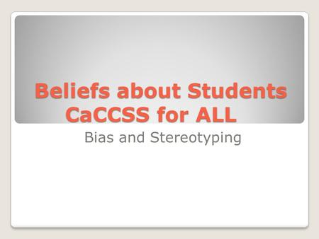 Beliefs about Students CaCCSS for ALL Bias and Stereotyping.
