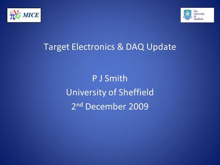 MICE Target Electronics & DAQ Update P J Smith University of Sheffield 2 nd December 2009.