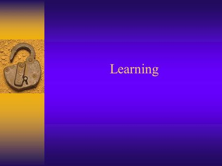 Learning Overview F What is Learning? F Classical Conditioning F Operant Conditioning F Limits of Behaviorism F Observational Learning.