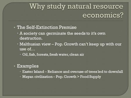 The Self-Extinction Premise  A society can germinate the seeds to it's own destruction.  Malthusian view – Pop. Growth can't keep up with our use of…