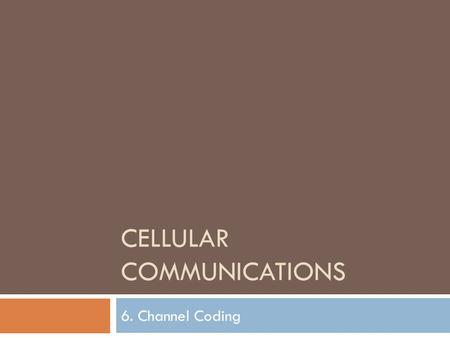 CELLULAR COMMUNICATIONS 6. Channel Coding. Motivation  Wireless channel introduces errors due to  Noise and Interference  Multipath Effect resulting.