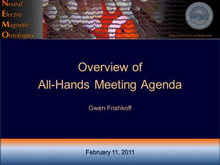 February 11, 2011 Overview of All-Hands Meeting Agenda Gwen Frishkoff