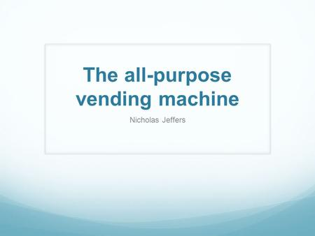 The all-purpose vending machine Nicholas Jeffers.
