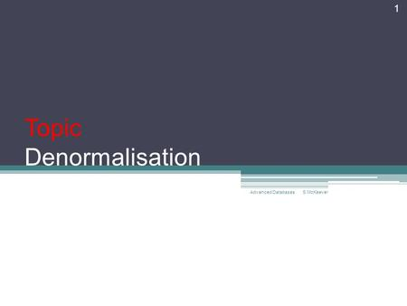 Topic Denormalisation S McKeever Advanced Databases 1.