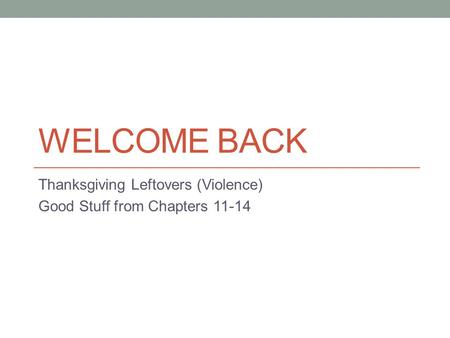 WELCOME BACK Thanksgiving Leftovers (Violence) Good Stuff from Chapters 11-14.