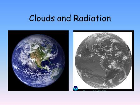 "Clouds and Radiation. ""..there are substantial uncertainties in decadal trends in all data sets and at present there is no clear consensus on changes."