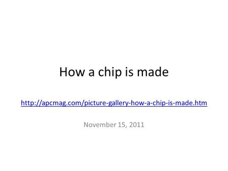 How a chip is made  November 15, 2011.