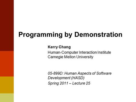 Programming by Demonstration Kerry Chang Human-Computer Interaction Institute Carnegie Mellon University 05-899D: Human Aspects of Software Development.