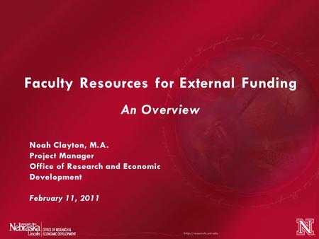 Faculty Resources for External Funding An Overview February 11 Noah Clayton, M.A. Project Manager Office of Research and Economic Development February.