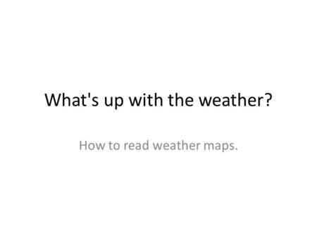 What's up with the weather? How to read weather maps.