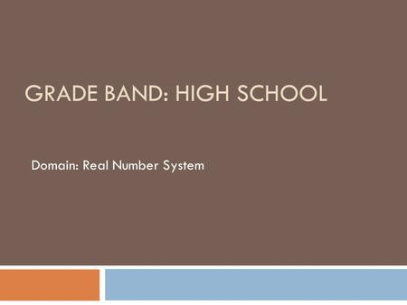 GRADE BAND: HIGH SCHOOL Domain: Real Number System.