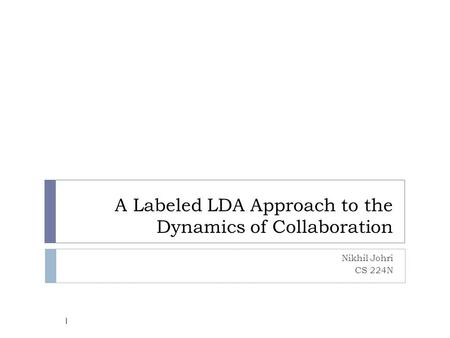 A Labeled LDA Approach to the Dynamics of Collaboration Nikhil Johri CS 224N 1.