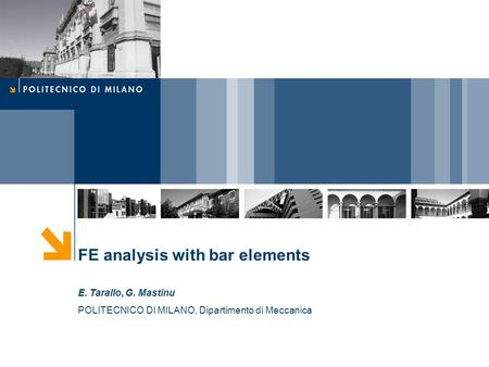 FE analysis with bar elements E. Tarallo, G. Mastinu POLITECNICO DI MILANO, Dipartimento di Meccanica.