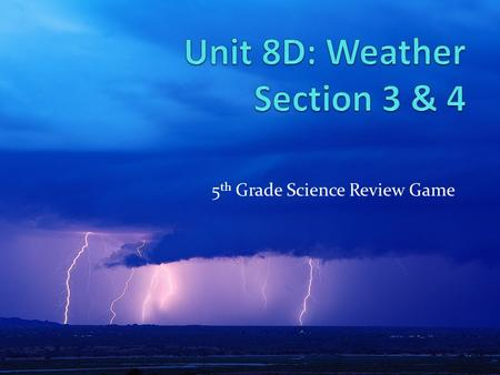5 th Grade Science Review Game WindPrecipitationClouds Air Pressure Bees & Monsters Click the sun when you have answered all the questions for Final.